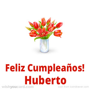 happy birthday Huberto bouquet card