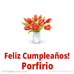 happy birthday Porfirio bouquet card